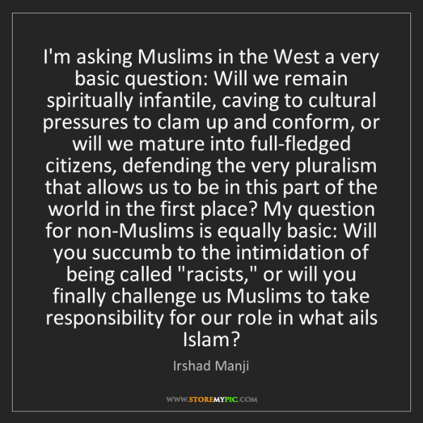 Irshad Manji: I'm asking Muslims in the West a very basic question:...