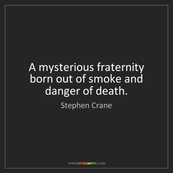 Stephen Crane: A mysterious fraternity born out of smoke and danger...