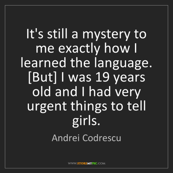 Andrei Codrescu: It's still a mystery to me exactly how I learned the...