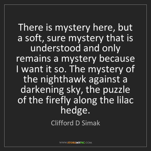 Clifford D Simak: There is mystery here, but a soft, sure mystery that...