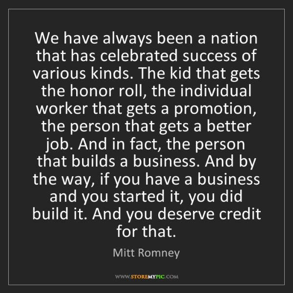 Mitt Romney: We have always been a nation that has celebrated success...