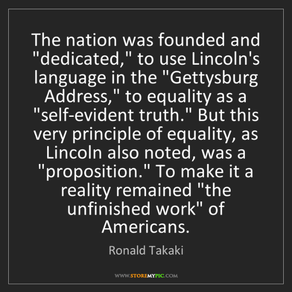 "Ronald Takaki: The nation was founded and ""dedicated,"" to use Lincoln's..."
