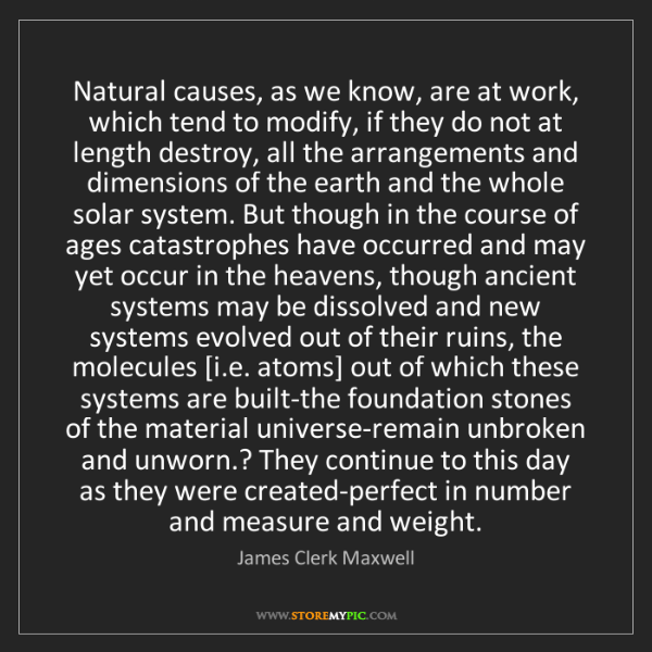James Clerk Maxwell: Natural causes, as we know, are at work, which tend to...