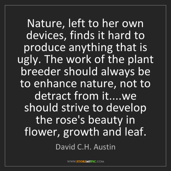 David C.H. Austin: Nature, left to her own devices, finds it hard to produce...