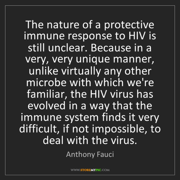Anthony Fauci: The nature of a protective immune response to HIV is...