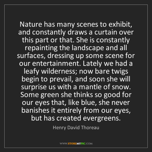 Henry David Thoreau: Nature has many scenes to exhibit, and constantly draws...