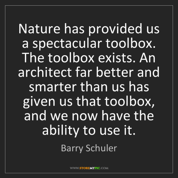Barry Schuler: Nature has provided us a spectacular toolbox. The toolbox...