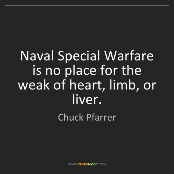 Chuck Pfarrer: Naval Special Warfare is no place for the weak of heart,...