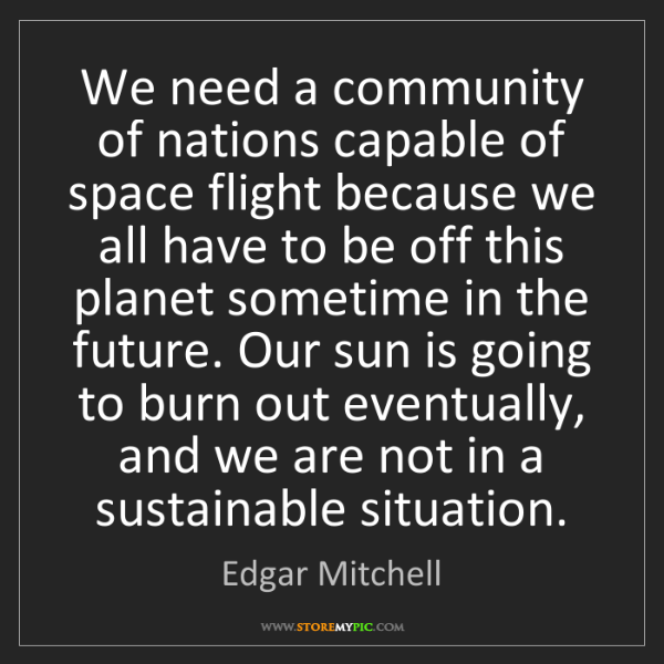 Edgar Mitchell: We need a community of nations capable of space flight...