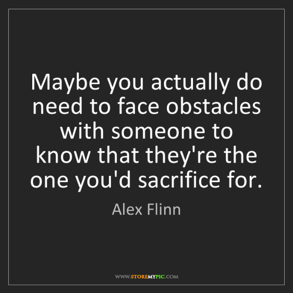 Alex Flinn: Maybe you actually do need to face obstacles with someone...