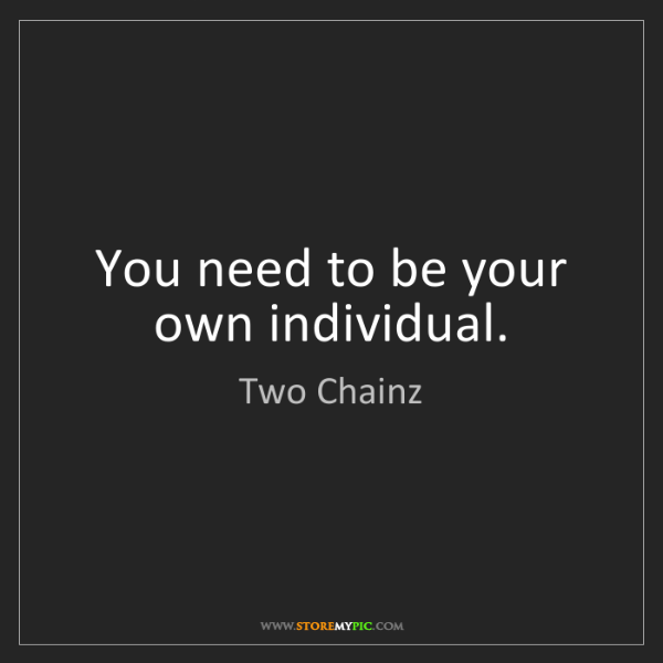 Two Chainz: You need to be your own individual.