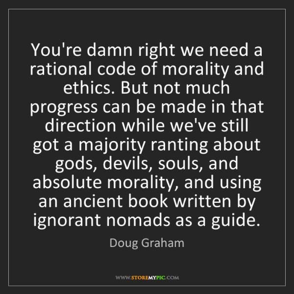 Doug Graham: You're damn right we need a rational code of morality...