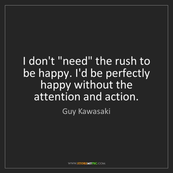 """Guy Kawasaki: I don't """"need"""" the rush to be happy. I'd be perfectly..."""