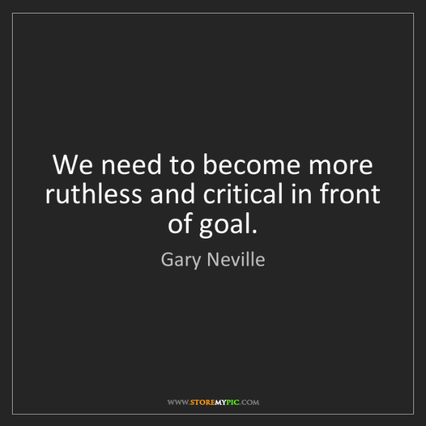 Gary Neville: We need to become more ruthless and critical in front...