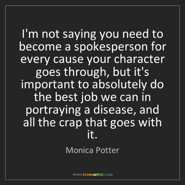 Monica Potter: I'm not saying you need to become a spokesperson for...