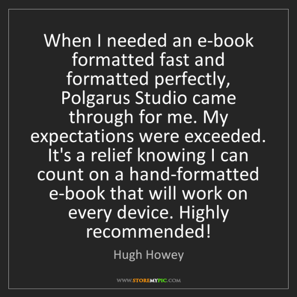 Hugh Howey: When I needed an e-book formatted fast and formatted...