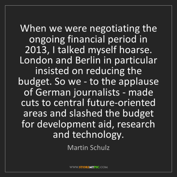 Martin Schulz: When we were negotiating the ongoing financial period...