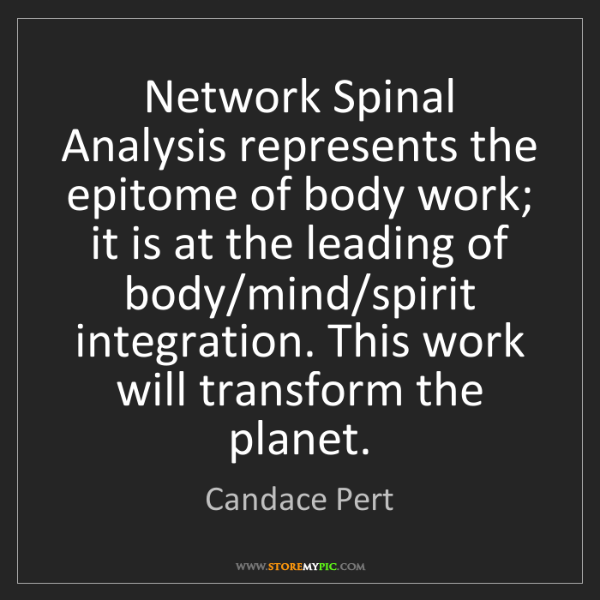 Candace Pert: Network Spinal Analysis represents the epitome of body...