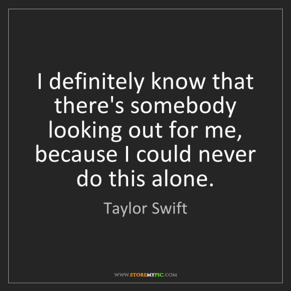 Taylor Swift: I definitely know that there's somebody looking out for...