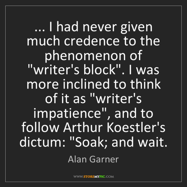 Alan Garner: ... I had never given much credence to the phenomenon...