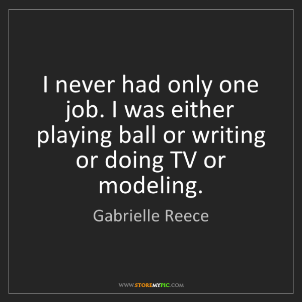 Gabrielle Reece: I never had only one job. I was either playing ball or...