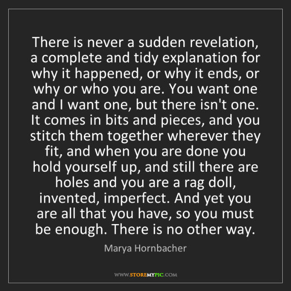 Marya Hornbacher: There is never a sudden revelation, a complete and tidy...