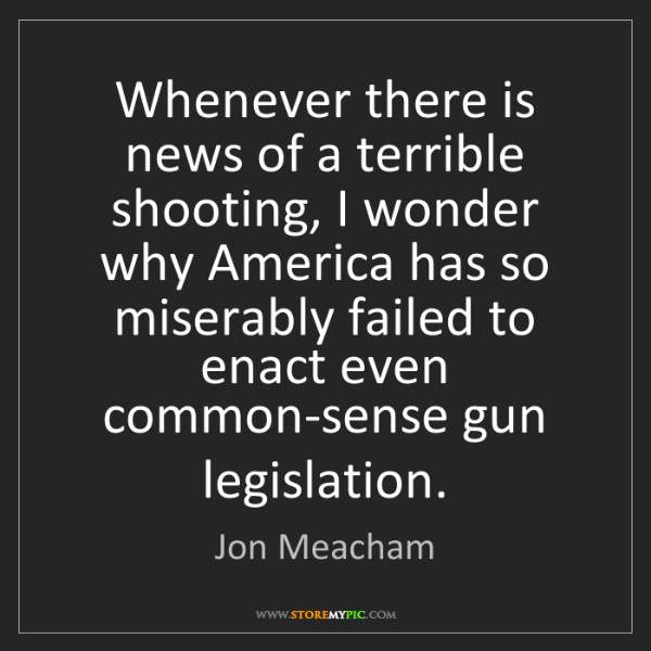 Jon Meacham: Whenever there is news of a terrible shooting, I wonder...