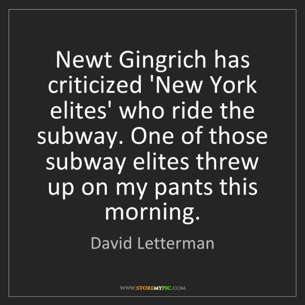 David Letterman: Newt Gingrich has criticized 'New York elites' who ride...