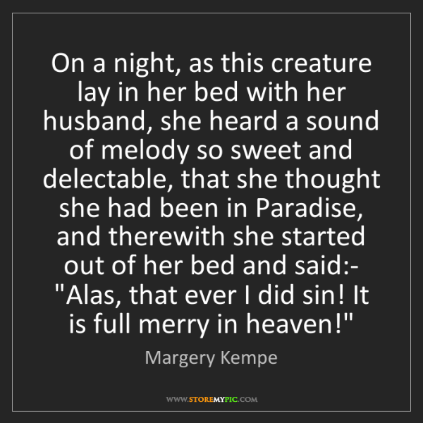 Margery Kempe: On a night, as this creature lay in her bed with her...