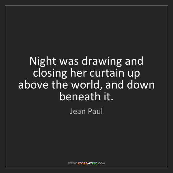 Jean Paul: Night was drawing and closing her curtain up above the...