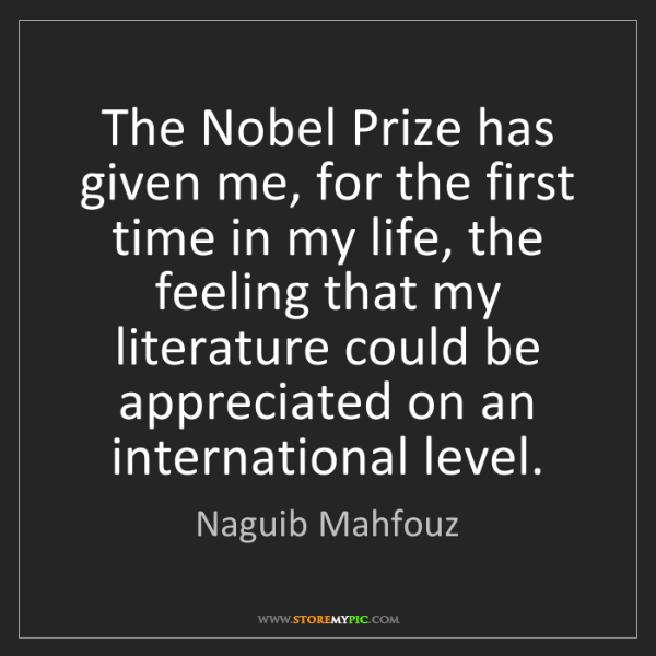 Naguib Mahfouz: The Nobel Prize has given me, for the first time in my...