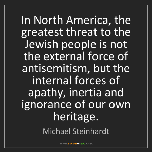 Michael Steinhardt: In North America, the greatest threat to the Jewish people...