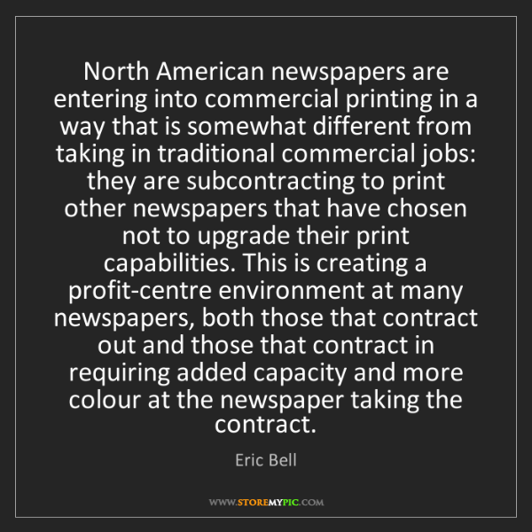 Eric Bell: North American newspapers are entering into commercial...