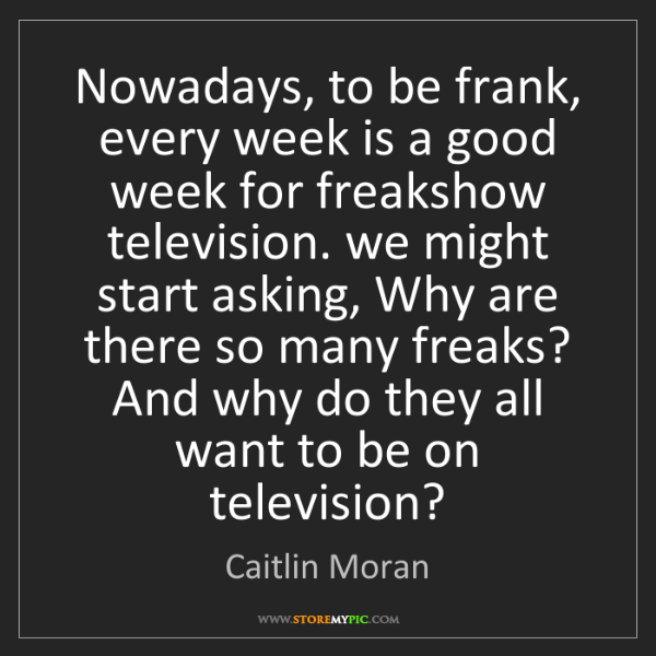 Caitlin Moran: Nowadays, to be frank, every week is a good week for...