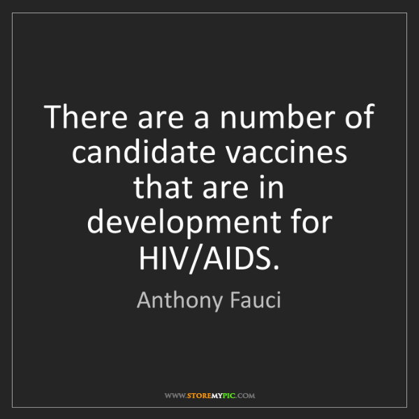 Anthony Fauci: There are a number of candidate vaccines that are in...