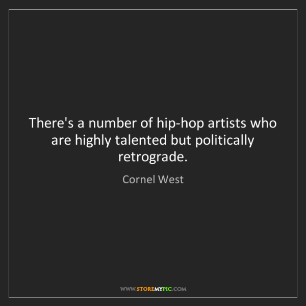 Cornel West: There's a number of hip-hop artists who are highly talented...