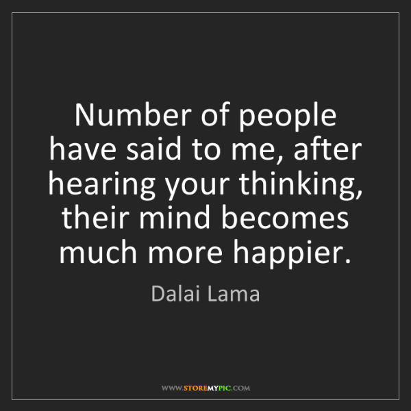 Dalai Lama: Number of people have said to me, after hearing your...