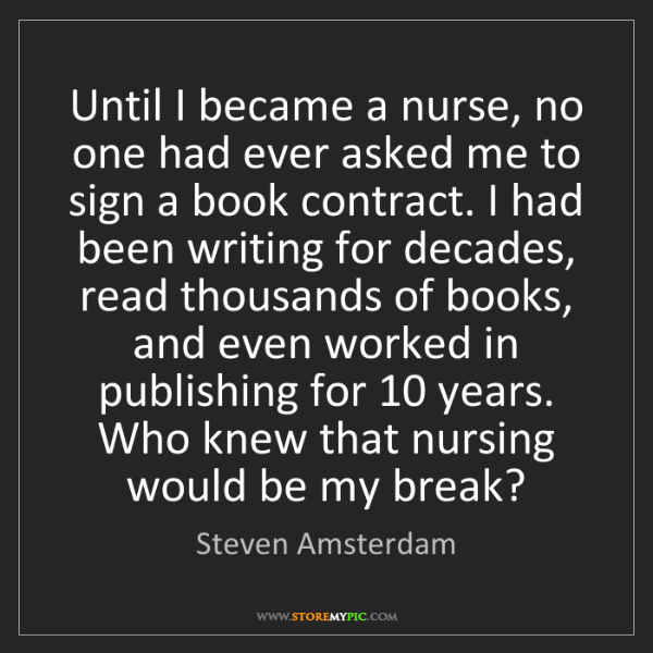 Steven Amsterdam: Until I became a nurse, no one had ever asked me to sign...