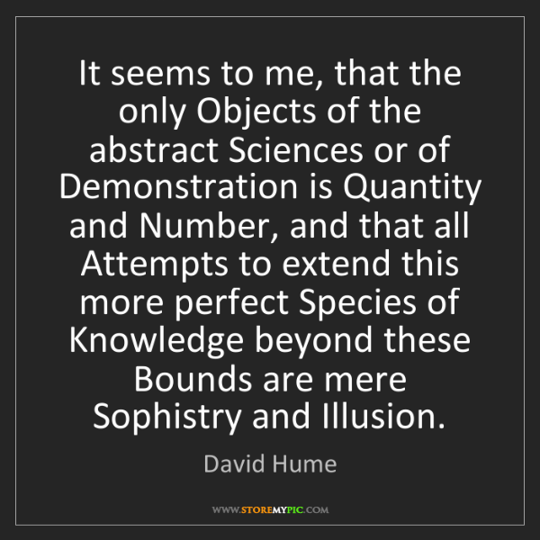 David Hume: It seems to me, that the only Objects of the abstract...
