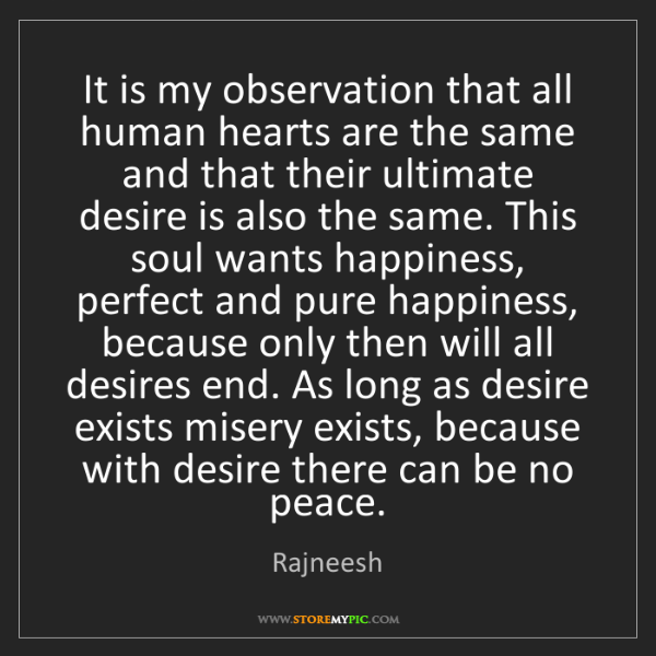 Rajneesh: It is my observation that all human hearts are the same...