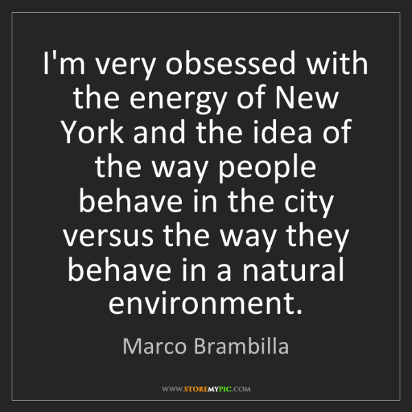 Marco Brambilla: I'm very obsessed with the energy of New York and the...