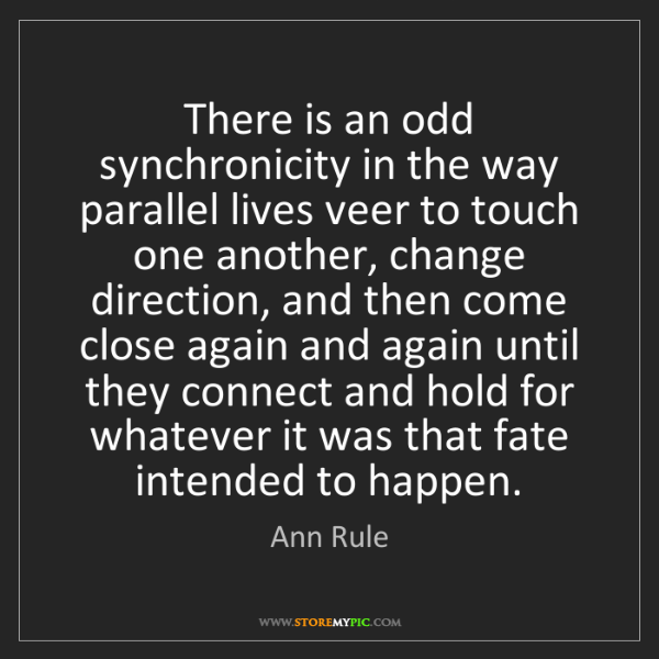 Ann Rule: There is an odd synchronicity in the way parallel lives...
