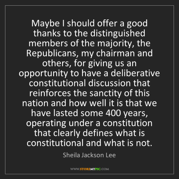 Sheila Jackson Lee: Maybe I should offer a good thanks to the distinguished...