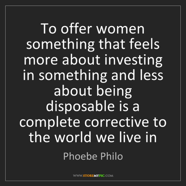 Phoebe Philo: To offer women something that feels more about investing...