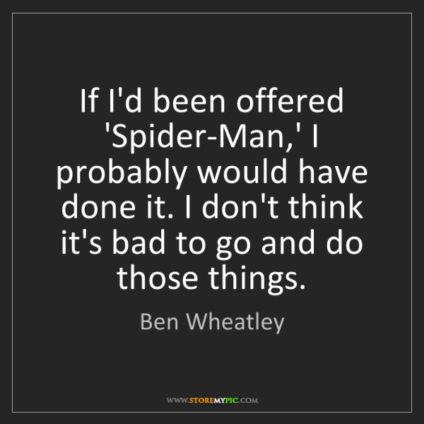 Ben Wheatley: If I'd been offered 'Spider-Man,' I probably would have...