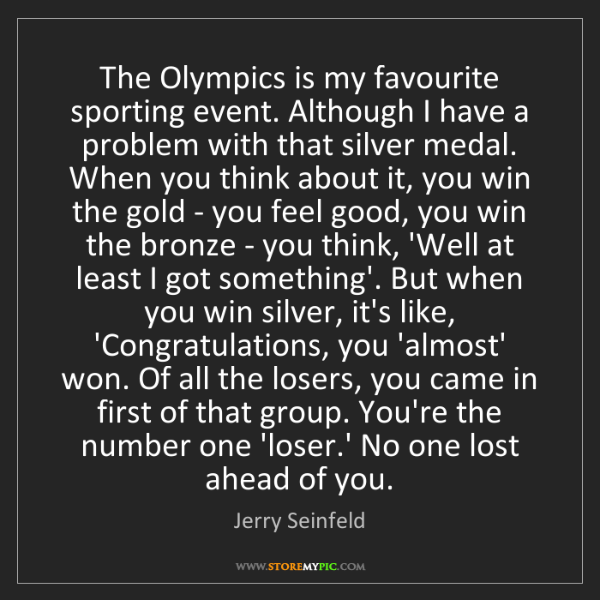 Jerry Seinfeld: The Olympics is my favourite sporting event. Although...
