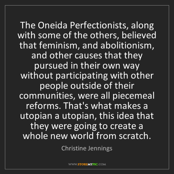 Christine Jennings: The Oneida Perfectionists, along with some of the others,...