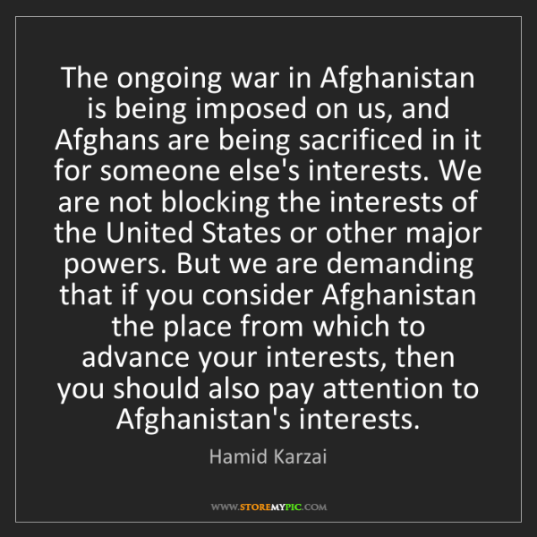 Hamid Karzai: The ongoing war in Afghanistan is being imposed on us,...
