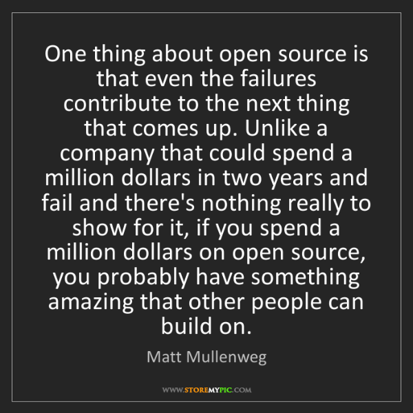 Matt Mullenweg: One thing about open source is that even the failures...