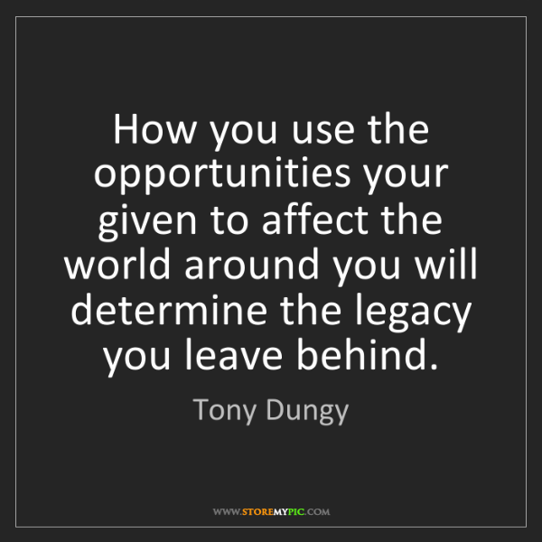 Tony Dungy: How you use the opportunities your given to affect the...